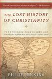 The Lost History of Christianity, John Philip Jenkins, 0061472816