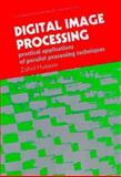 Digital Image Processing : Practical Applications of Parallel Processing Techniques, Hussain, Zahid, 0132132818