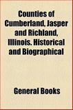 Counties of Cumberland, Jasper and Richland, Illinois Historical and Biographical, General Books and Books, 1154672816