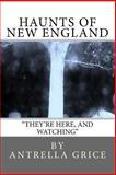 Haunts of New England - They're Here, and Watching, Antrella Grice, 1475122810