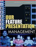 Our Feature Presentation : Management, Champoux, Joseph E., 0324282818