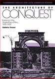 The Architecture of Conquest : Building in the Viceroyalty of Peru, 1535-1635, Fraser, Valerie, 0521122813