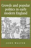 Crowds and Popular Politics in Early Modern England, Walter, John, 0719082811