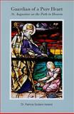 Guardian of a Pure Heart : St. Augustine on the Path to Heaven, Ireland, Patricia Sodano, 0818912812