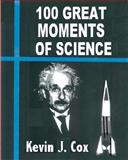 100 Great Moments of Science, Kevin J. Cox, 1449542816