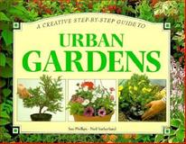 Step-by-Step Guide to Urban Gardens, Sue Phillips, 1551102811