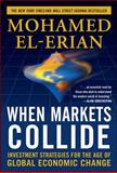 When Markets Collide : Investment Strategies for the Age of Global Economic Change, El-Erian, Mohamed A., 0071592814
