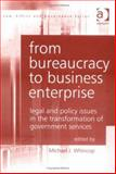 From Bureaucracy to Business Enterprise : Legal and Policy Issues in the Transformation of Government Services, Whincop, Michael J., 0754622819