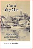 A Coat of Many Colors : Religion and Society along the Cape Fear River of North Carolina, Conser, Walter H., Jr., 0813192811