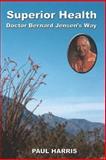 Superior Health Doctor Bernard Jensen's Way, Paul Harris, 0977612813