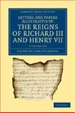 Letters and Papers Illustrative of the Reigns of Richard III and Henry VII 2 Volume Set, , 1108042813