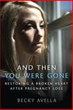 And Then You Were Gone, Becky Avella, 149910281X