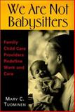 We Are Not Babysitters : Family Childcare Providers Redefine Work and Care, Tuominen, Mary C., 0813532825