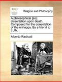 A Phliosophical [Sic] Dissertation upon Death Composed for the Consolation of the Unhappy by a Friend to Truth, Alberto Radicati, 1170382827