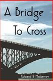 A Bridge to Cross, Edward Hackemer, 1494972824