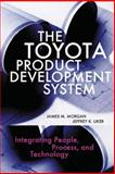 The Toyota Product Development System : Integrating People, Process, and Technology, Morgan, James M. and Liker, Jeffrey K., 1563272822