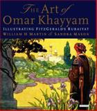 The Art of Omar Khayyam : Illustrating FitzGerald's Rubaiyat, Mason, William and Martin, Sandra, 1845112822