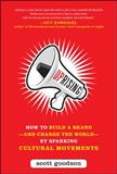 Uprising : How to Build a Brand- And Change the World- By Sparking Cultural Movements, Goodson, Scott, 0071782826