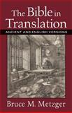The Bible in Translation : Ancient and English Versions, Metzger, Bruce M., 0801022827