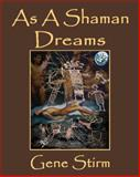 As A Shaman Dreams, Stirm, Gene, 0982682824