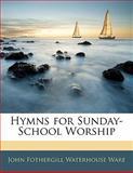 Hymns for Sunday-School Worship, John Fothergill Waterhouse Ware, 1141422824