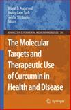 The Molecular Targets and Therapeutic Uses of Curcumin in Health and Disease 9781441942821