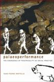 Paleoperformance : The Emergence of Theatricality as Social Practice, Montelle, Yann-Pierre, 1905422822