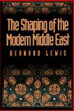 The Shaping of the Modern Middle East, Lewis, Bernard, 0195072820