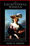 The Exceptional Woman : Elisabeth Vigee-Lebrun and the Cultural Politics of Art, Sheriff, Mary D., 0226752828