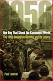 One Day That Shook the Communist World : The 1956 Hungarian Uprising and Its Legacy, Lendvai, Paul, 0691132828
