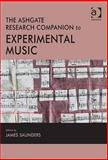 The Ashgate Research Companion to Experimental Music, Saunders, James, 0754662829