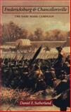 Fredericksburg and Chancellorsville : The Dare Mark Campaign, Sutherland, Daniel E., 0803232829