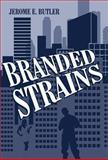 Branded Strains, Jerome E. Butler, 1462652824