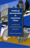 Political Monopolies in American Cities : The Rise and Fall of Bosses and Reformers, Trounstine, Jessica, 0226812820