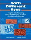 With Different Eyes : Insights into Teaching Language Minority Students Across the Disciplines, Faye Peitzman, George Gadda, 0801312825
