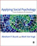 Applying Social Psychology : From Problems to Solutions, Buunk, Abraham P. and Van Vugt, Mark, 1412902827