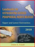 Landmarks for Ultrasound Guided Peripheral Nerve Blocks, Sciard, Didier, 0975272829