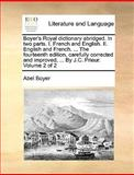 Boyer's Royal Dictionary Abridged in Two Parts I French and English II English and French the Fourteenth Edition, Carefully Corrected and Im, Abel Boyer, 114095282X