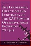 The Leadership, Direction and Legitimacy of the RAF Bomber Offensive from Inception To 1945, Gray, Peter, 1472532821
