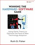 Winning the Hardware-Software Game : Using Game Theory to Optimize the Pace of New Technology Adoption, Fisher, Ruth D., 0137002823