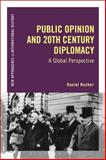 Public Opinion and 20th Century Diplomacy : A Global Perspective, Hucker, Daniel, 1472522826