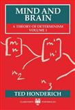Mind and Brain : A Theory of Determinism, Honderich, Ted, 0198242824