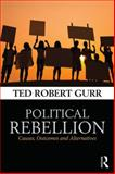 Political Rebellion : Causes, Outcomes and Alternatives, Gurr, Ted Robert, 0415732824