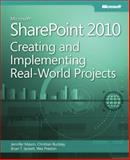 Microsoft SharePoint 2010 : Creating and Implementing Real-World Projects, Mason, Jennifer and Buckley, Christian, 0735662827
