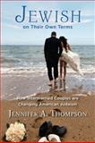 Jewish on Their Own Terms : How Intermarried Couples Are Changing American Judaism, Thompson, Jennifer A., 0813562821