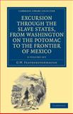 Excursion through the Slave States, from Washington on the Potomac to the Frontier of Mexico 2 Volume Set : With Sketches of Popular Manners and Geological Notices, Featherstonhaugh, George William, 1108032826