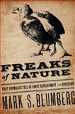 Freaks of Nature : What Anomalies Tell Us about Development and Evolution, Blumberg, Mark S., 0195322827