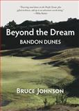 Beyond the Dream : Bandon Dunes, Johnson, Bruce, 0692232826