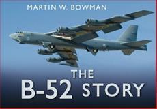 The B-52 Story, Martin W. Bowman, 0752482823