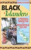 Black Islanders : A Personal Perspective of Bougainville, 1937-1991, Oliver, Douglas L., 0947062823